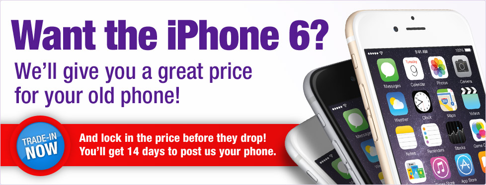 Want the iPhone 6? We'll give you a great price for your old phone!