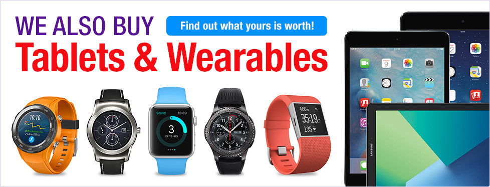 We also buy tablets and wearables. Find out what yours is worth...