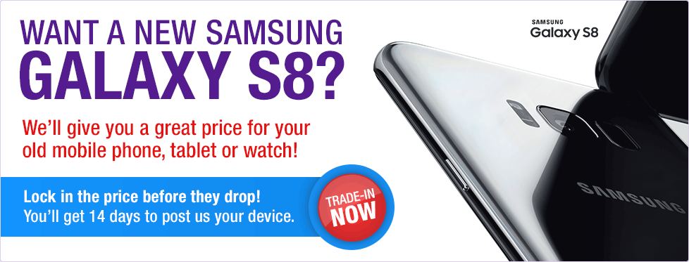 Want a new Samsung Galaxy S8? We'll give you a great price for your old phone.